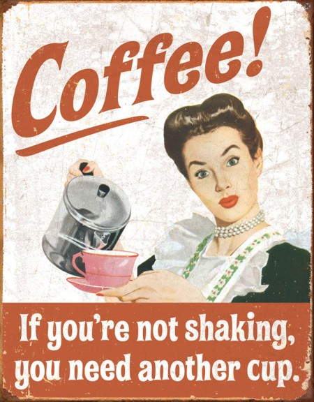 Tin_Sign_Coffee_If_Youre_Not_Shaking_You_Need_Another_Cup_Vintage_Country_Decor_TSN1714